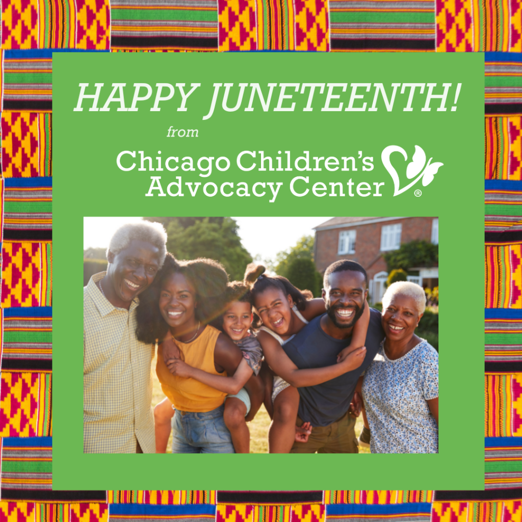 """""""Happy Juneteenth from Chicago Children's Advocacy Center"""""""